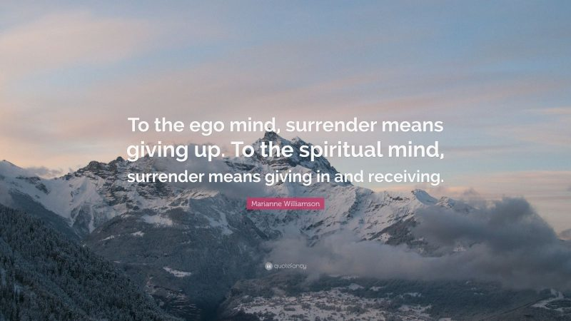 105618-Marianne-Williamson-Quote-To-the-ego-mind-surrender-means-giving