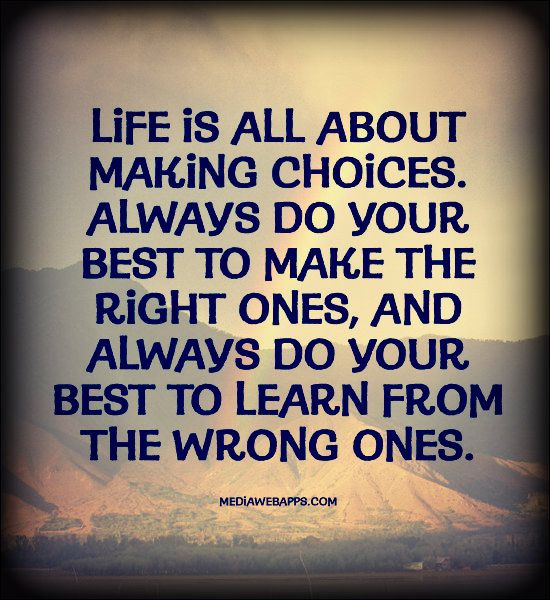 Life-is-all-about-making-choices.-Always-do-your-best-to-make-the-right-ones-and-always-do-your-best-to-learn-from-the-wrong-ones